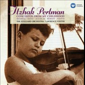 Itzhak Perlman, violin: Concertos from My Childhood - Works of Rieding, Seitz, Accolay, Viotti & Bériot / Perlman; The Juilliard Orchestra; Lawrence Foster