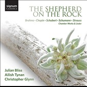 The Shepherd on the Rock - chamber works with clarinet by Brahms, Chopin, Schubert, Schumann & R. Strauss / Julian Bliss, clarinet; Ailish Tynan, soprano; Christopher Glynn, piano