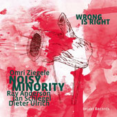 Noisy Minority/Omri Ziegele/Dieter Ulrich/Ray Anderson/Jan Schlegel: Wrong Is Right