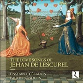 Jehan de Lescurel (? - 1304): The Love Songs / Ensemble Céladon, Paulin Bungden