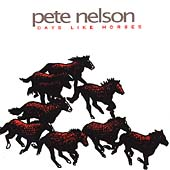 Pete Nelson: Days Like Horses *