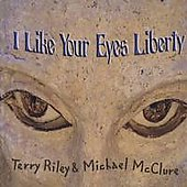 Terry Riley (Composer): I Like Your Eyes Liberty