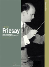 Ferenc Fricsay - Music Transfigured, Remembering Ferenc Fricsay [DVD]