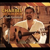 Charbel Rouhana: Oud Fusionista [Digipak]