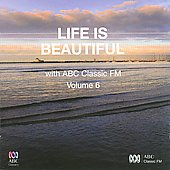 Life is Beautiful with ABC Classic FM, Vol. 6