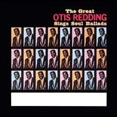 Otis Redding: The Great Otis Redding Sings Soul Ballads