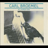 Carl Broemel: All Birds Say [Digipak]