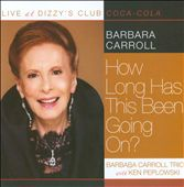 Barbara Carroll: Live at Dizzy's Club: How Long Has This Been Going On? *