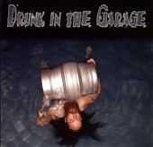 Drunk in the Garage: Drunk in the Garage [PA]
