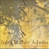John Luther Adams: Songbirdsongs / Callithumpian Consort
