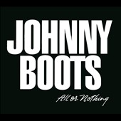 Johnny Boots: All or Nothing [Digipak]