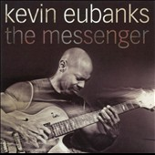 Kevin Eubanks: The Messenger *