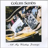 Colum Sands: All My Winding Journeys *