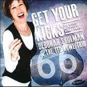 The Ted Howe Trio/Deborah Shulman: Get Your Kicks: the Music & Lyrics of Bobby Troup [6/2013]
