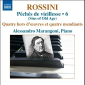 Rossini - Complete Piano Works, Vol. 6: Sins of Old Age / Alessandro Marangoni, piano
