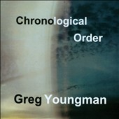 Greg Youngman: Chronological Order