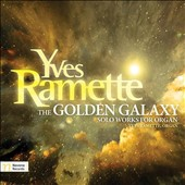 Yves Ramette: The Golden Galaxy - Solo Works for Organ / Yves Ramette, organ
