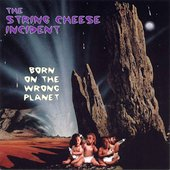 The String Cheese Incident: Born on the Wrong Planet