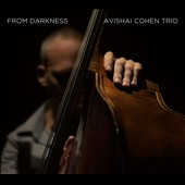 Avishai Cohen Trio (Bass)/Avishai Cohen (Bass): From Darkness [Digipak]