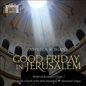 Good Friday in Jerusalem - a collection of Medieval Byzantine Chant from the 8th and 9th century / Cappella Romana, Lingas