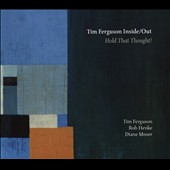 Tim Ferguson Inside/Out (Jazz)/Tim Ferguson: Hold That Thought