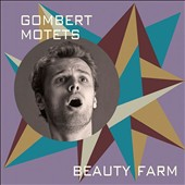 Nicolas Gombert (1495-1560): Motets / Beauty Farm, vocal ensemble