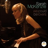 Sarah McKenzie: We Could Be Lovers *