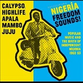 Various Artists: Nigeria Freedom Sounds! Calypso, Highlife, Juju & Apala: Popular Music and the Birth of Independent Nigeria 1960-63