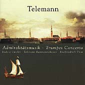 Telemann: Admiralit&#228;tsmusik, Trumpet Concerto, etc