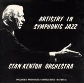 Stan Kenton: Artistry in Symphonic Jazz