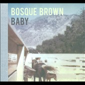 Bosque Brown: Baby [Digipak]