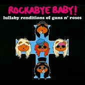 Rockabye Baby!: Rockabye Baby! Lullaby Renditions of Guns N Roses