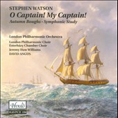 Stephen Watson: O Captain! My Captain!; Autumn Boughs; Symphonic Study