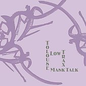 Tolouse Low Trax: Mask Talk