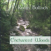 Robin Bullock: The Enchanted Woods