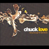 Chuck Love: Bring Enough to Spill Some