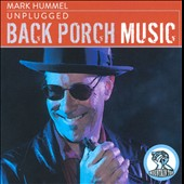 Mark Hummel: Unplugged: Back Porch Music *