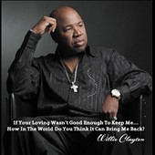 Willie Clayton: If Your Loving Wasn't Good Enough to Keep Me...How in the World Do You Think It Can Bring Me Back?