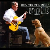 Dennis Currier: Sly Dog Blues [Digipak]