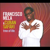 Francisco Mela & Cuban Safari/Francisco Mela: Tree of Life [Digipak]
