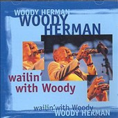 Woody Herman: Wailin With Woody