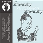 Igor Stravinsky performs Stravinsky: Petrushka scenes, Suite; The Firebird et al.