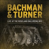 Bachman & Turner: Live at the Roseland Ballroom, NYC