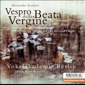 Alessandro Scarlatti: Vespro della Beata Vergine / Vokalakademie Berlin