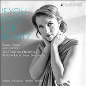 If You Love For Beauty - songs by John Adams, Chausson, Handel, Mahler / Sasha Cooke, mezzo-soprano