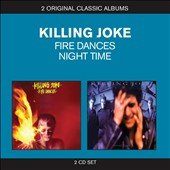 Killing Joke: Classic Albums: Fire Dances/Night Time