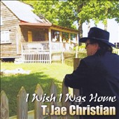 T. Jae Christian: I Wish I Was Home