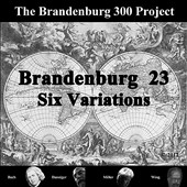 Brandenburg 300 Project: Brandenburg 23: Six Variations