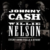 Johnny Cash/Willie Nelson: Every Song Tells a Story