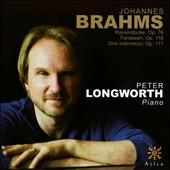 Brahms: Klavierstucke, Op. 76; Fantasien, Op. 116; Intermezzi, Op. 117 / Peter Longworth, piano